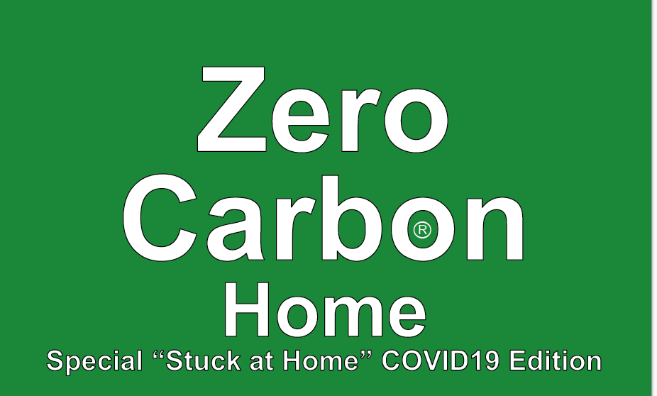 "Zero Carbon Home special ""Stuck at Home"" COVID19 Edition"
